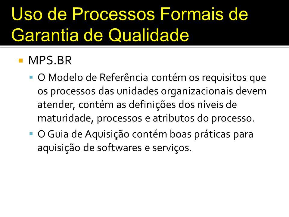 Uso de Processos Formais de Garantia de Qualidade MPS.BR O Modelo de Referência contém os requisitos que os processos das unidades organizacionais dev