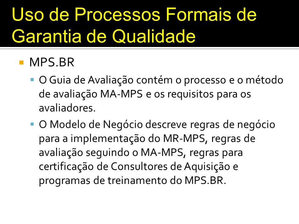 Uso de Processos Formais de Garantia de Qualidade MPS.BR O Guia de Avaliação contém o processo e o método de avaliação MA-MPS e os requisitos para os