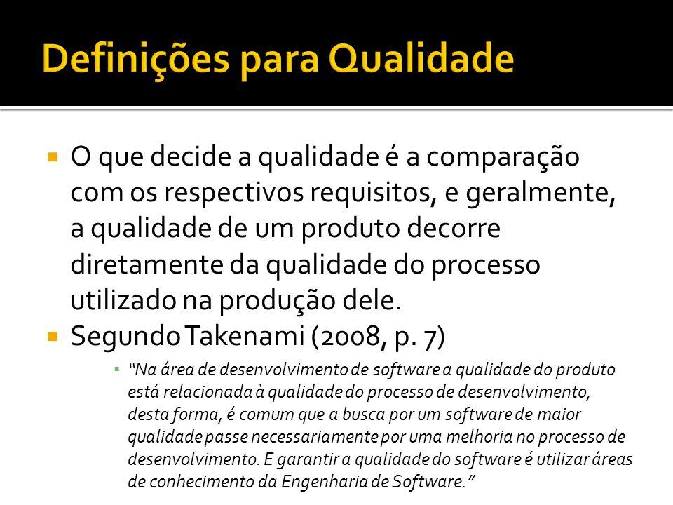 O que decide a qualidade é a comparação com os respectivos requisitos, e geralmente, a qualidade de um produto decorre diretamente da qualidade do pro