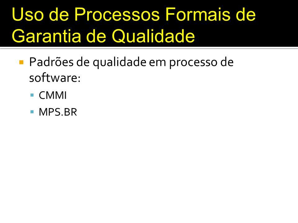 Uso de Processos Formais de Garantia de Qualidade CMMI Na área de desenvolvimento de software a qualidade do produto está relacionada à qualidade do processo de desenvolvimento, desta forma, é comum que a busca por um software de maior qualidade passe necessariamente por uma melhoria no processo de desenvolvimento.