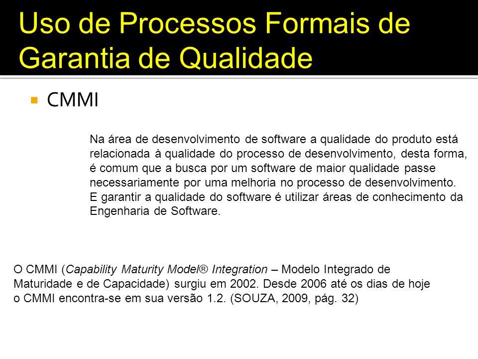 Uso de Processos Formais de Garantia de Qualidade CMMI Na área de desenvolvimento de software a qualidade do produto está relacionada à qualidade do p