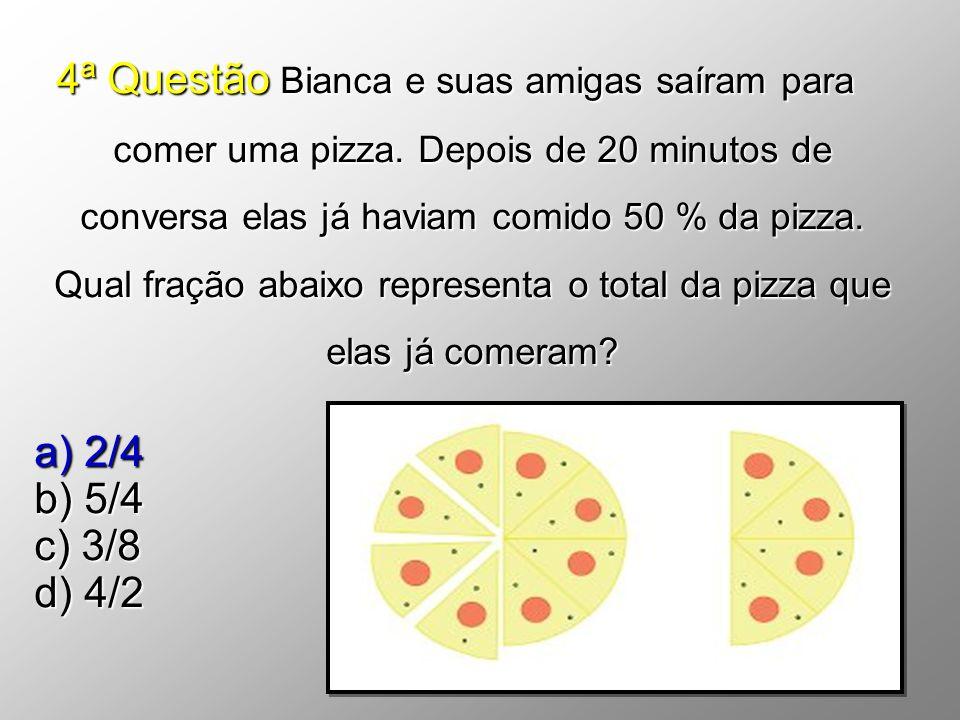 4ª Questão Bianca e suas amigas saíram para comer uma pizza.