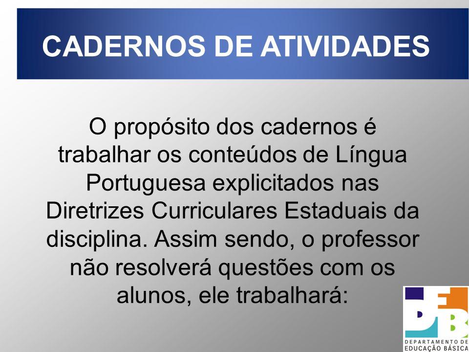 O propósito dos cadernos é trabalhar os conteúdos de Língua Portuguesa explicitados nas Diretrizes Curriculares Estaduais da disciplina.