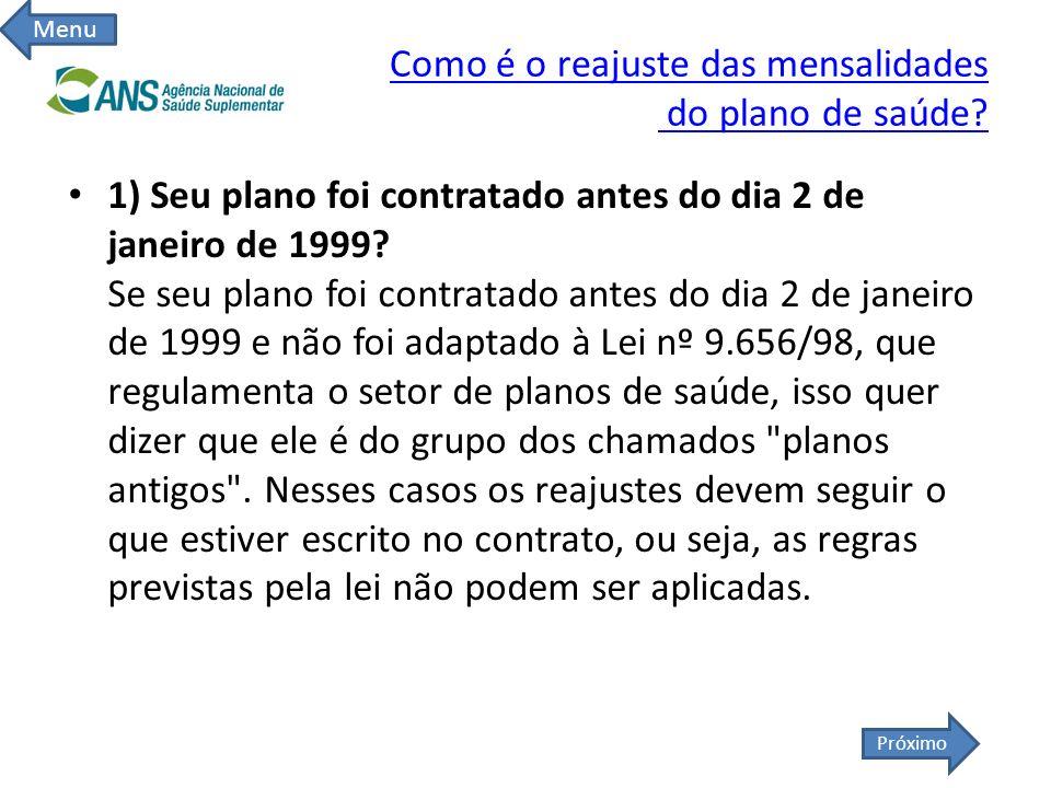 Como é o reajuste das mensalidades do plano de saúde? 1) Seu plano foi contratado antes do dia 2 de janeiro de 1999? Se seu plano foi contratado antes