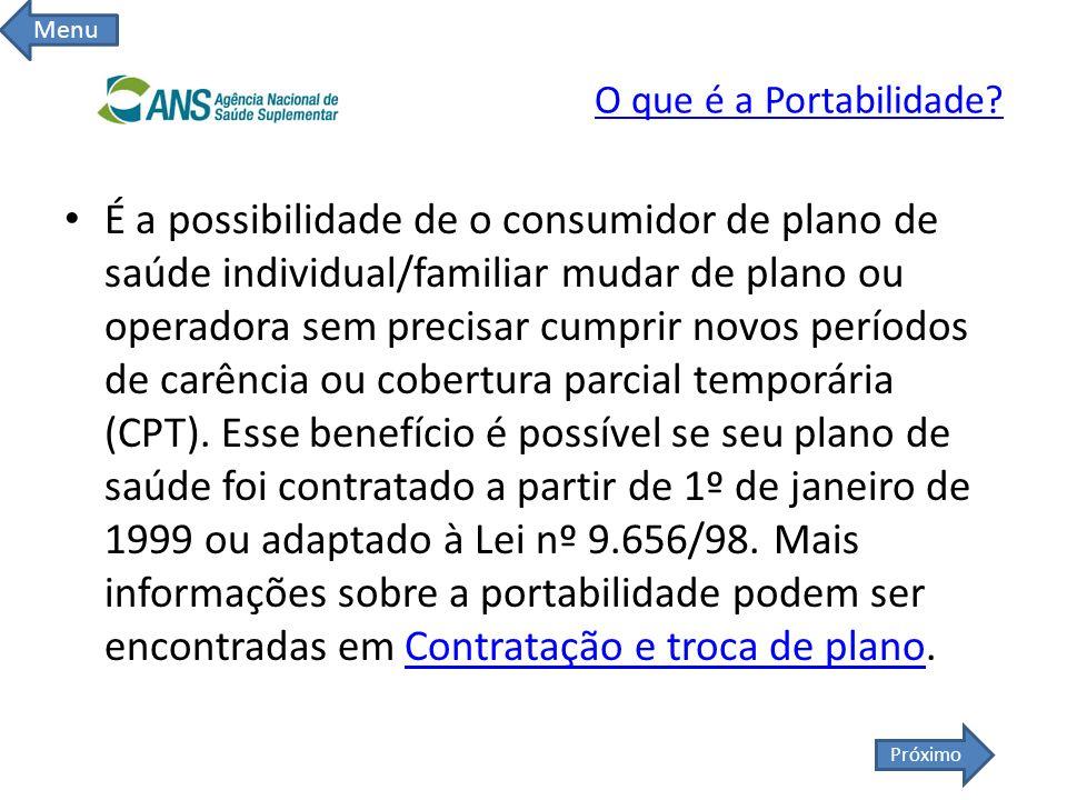 O que é a Portabilidade? É a possibilidade de o consumidor de plano de saúde individual/familiar mudar de plano ou operadora sem precisar cumprir novo