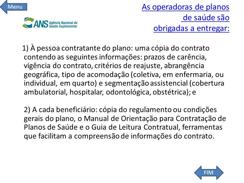As operadoras de planos de saúde são obrigadas a entregar: 1) À pessoa contratante do plano: uma cópia do contrato contendo as seguintes informações: