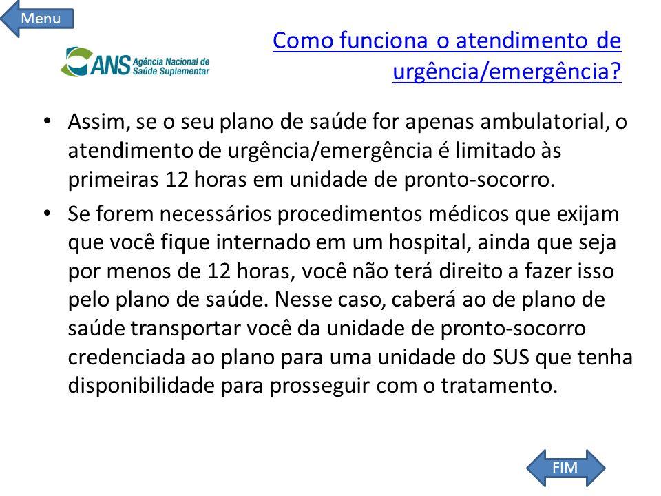 Como funciona o atendimento de urgência/emergência? Assim, se o seu plano de saúde for apenas ambulatorial, o atendimento de urgência/emergência é lim