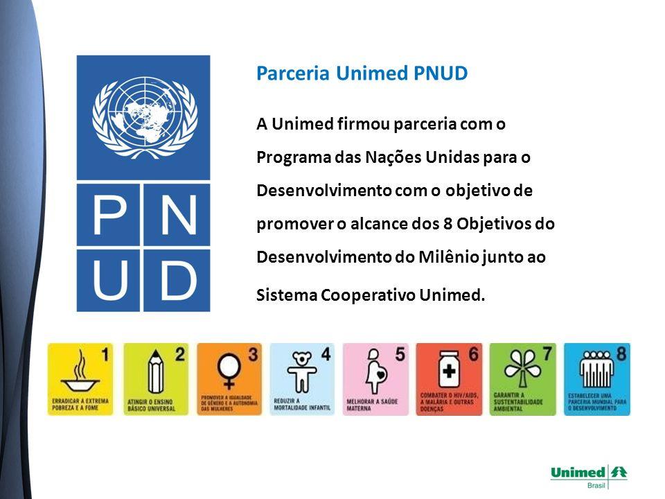 Parceria Unimed PNUD A Unimed firmou parceria com o Programa das Nações Unidas para o Desenvolvimento com o objetivo de promover o alcance dos 8 Objetivos do Desenvolvimento do Milênio junto ao Sistema Cooperativo Unimed.