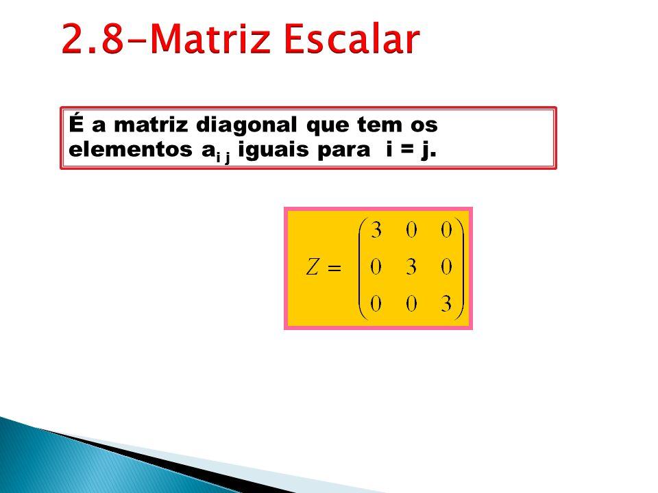 É a matriz diagonal que tem os elementos a i j iguais para i = j.