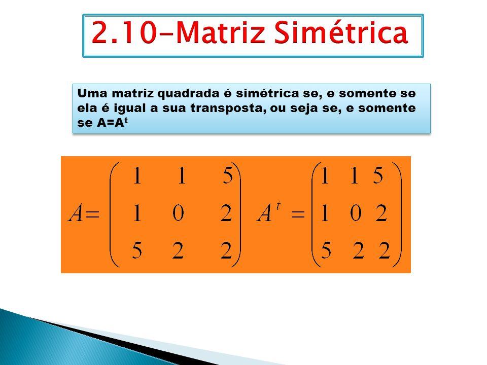 Uma matriz quadrada é simétrica se, e somente se ela é igual a sua transposta, ou seja se, e somente se A=A t