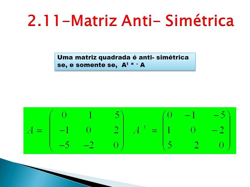 Uma matriz quadrada é anti- simétrica se, e somente se, A t = - A