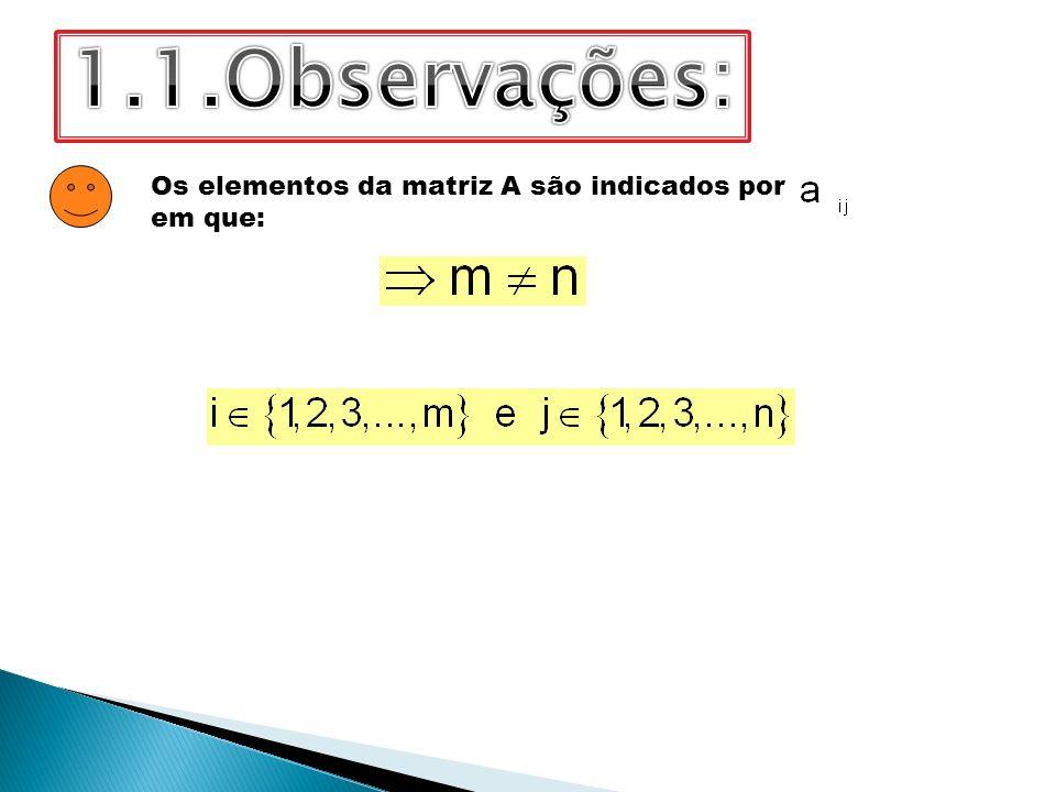 Os elementos da matriz A são indicados por em que: