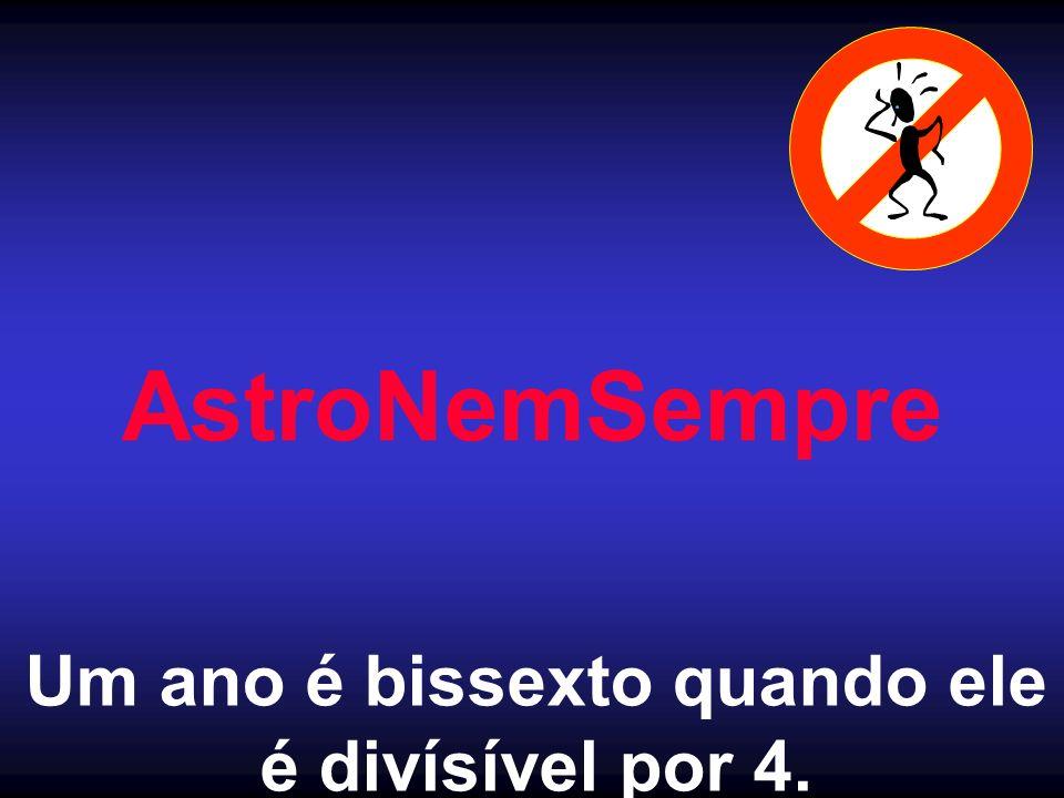 AstroNemSempre Um ano é bissexto quando ele é divísível por 4.