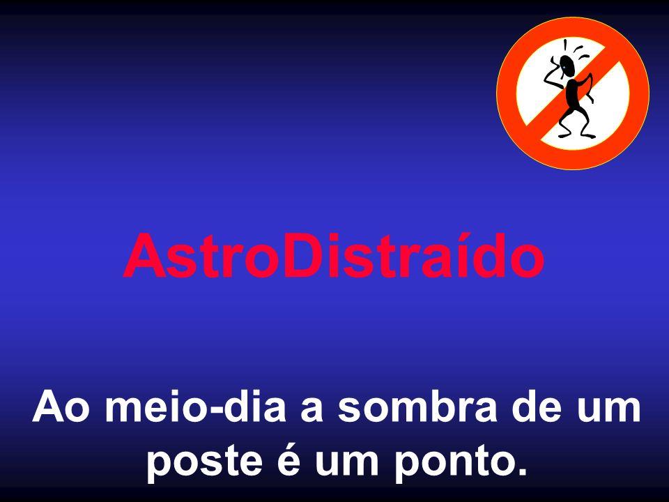 AstroDistraído Ao meio-dia a sombra de um poste é um ponto.