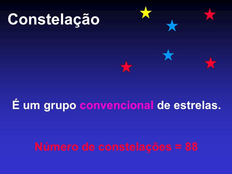 Constelação É um grupo convencional de estrelas. Número de constelações = 88
