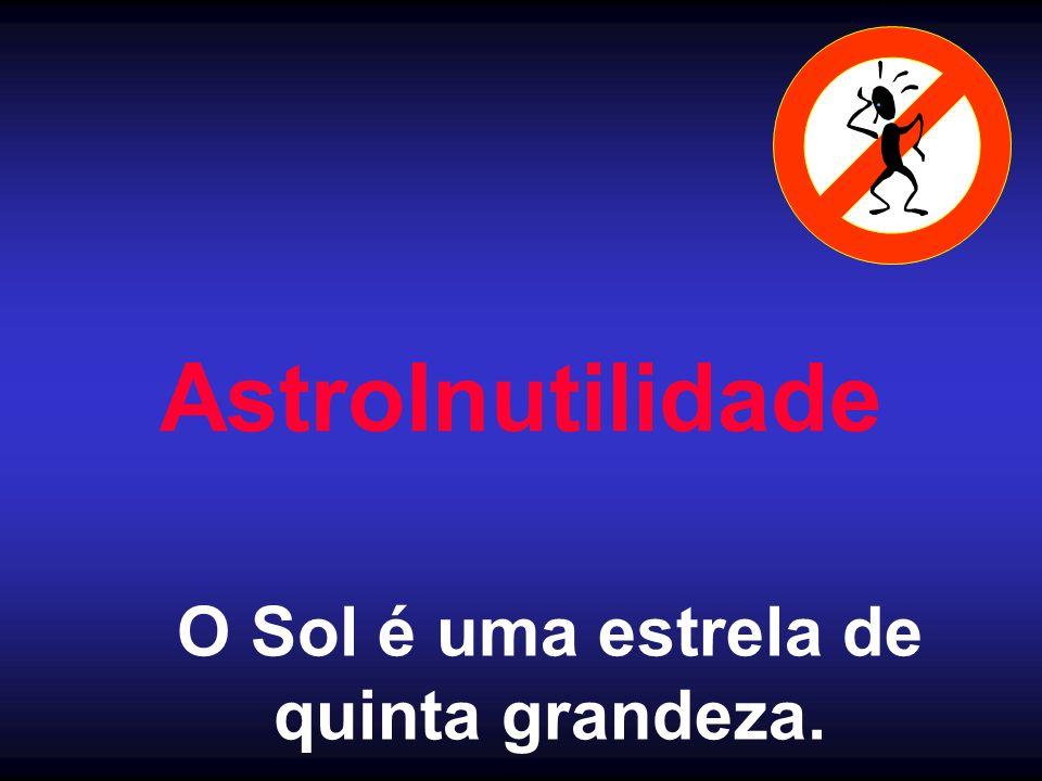 AstroInutilidade O Sol é uma estrela de quinta grandeza.