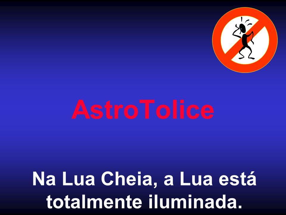 AstroTolice Na Lua Cheia, a Lua está totalmente iluminada.