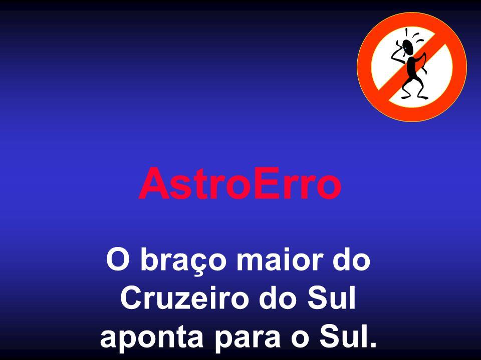 AstroErro O braço maior do Cruzeiro do Sul aponta para o Sul.