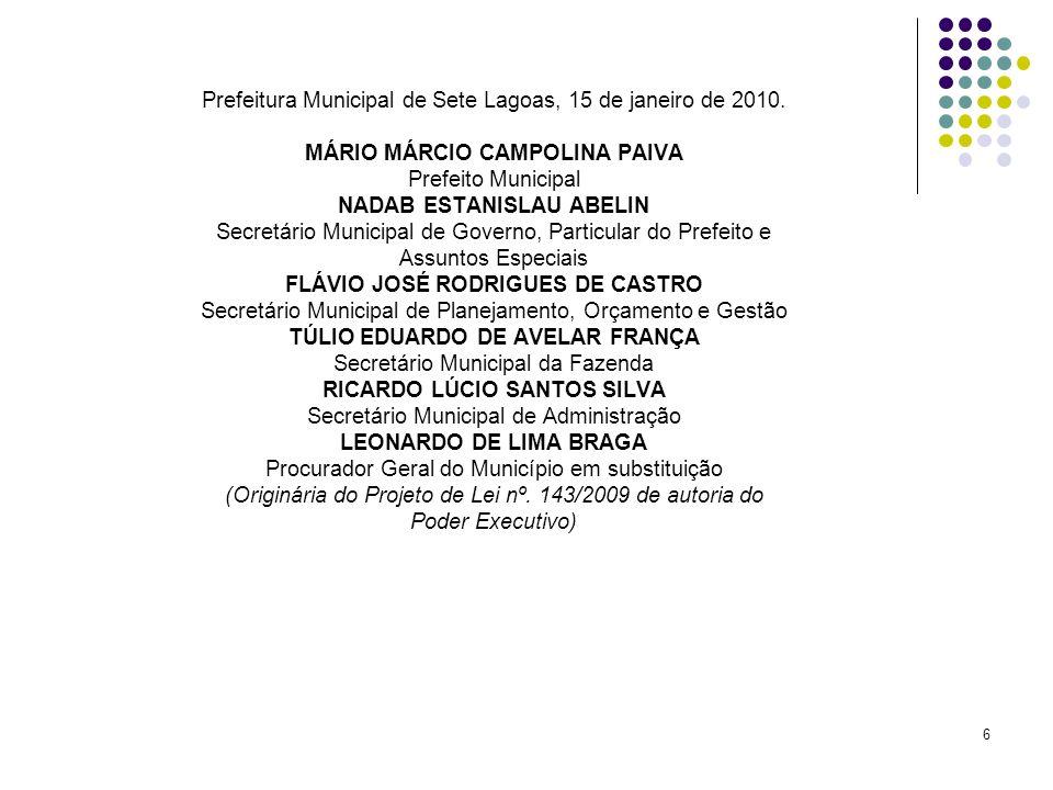 6 Prefeitura Municipal de Sete Lagoas, 15 de janeiro de 2010. MÁRIO MÁRCIO CAMPOLINA PAIVA Prefeito Municipal NADAB ESTANISLAU ABELIN Secretário Munic