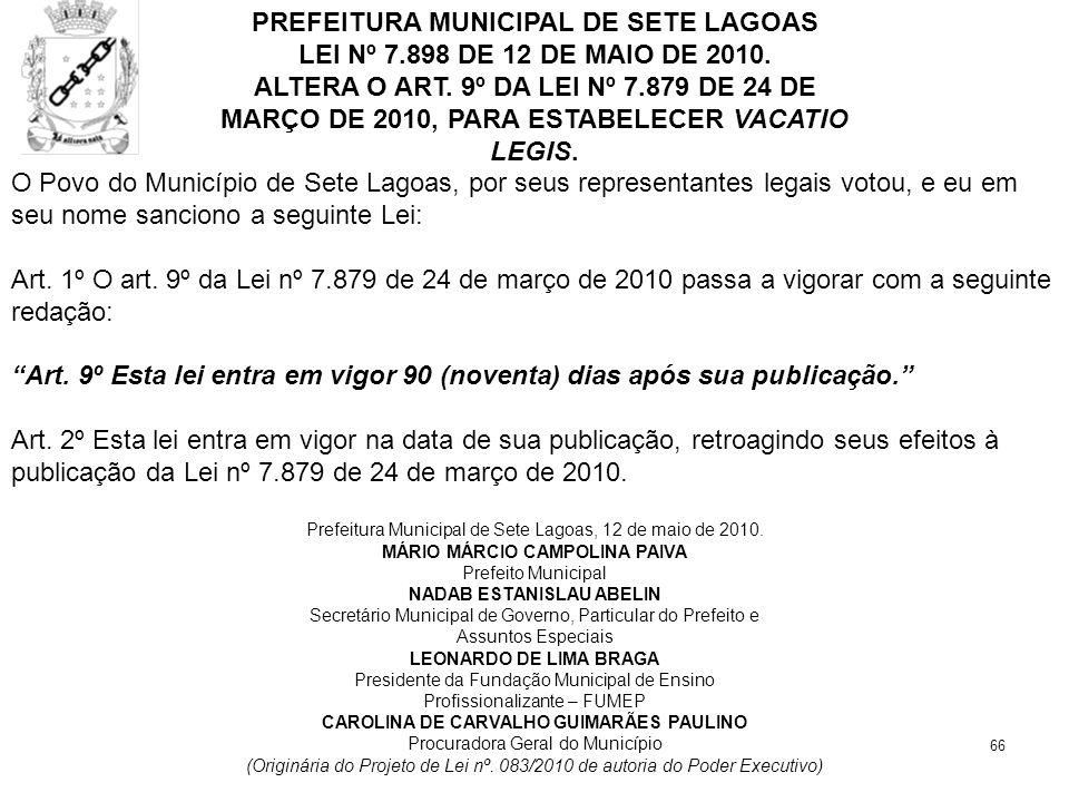 66 PREFEITURA MUNICIPAL DE SETE LAGOAS LEI Nº 7.898 DE 12 DE MAIO DE 2010. ALTERA O ART. 9º DA LEI Nº 7.879 DE 24 DE MARÇO DE 2010, PARA ESTABELECER V