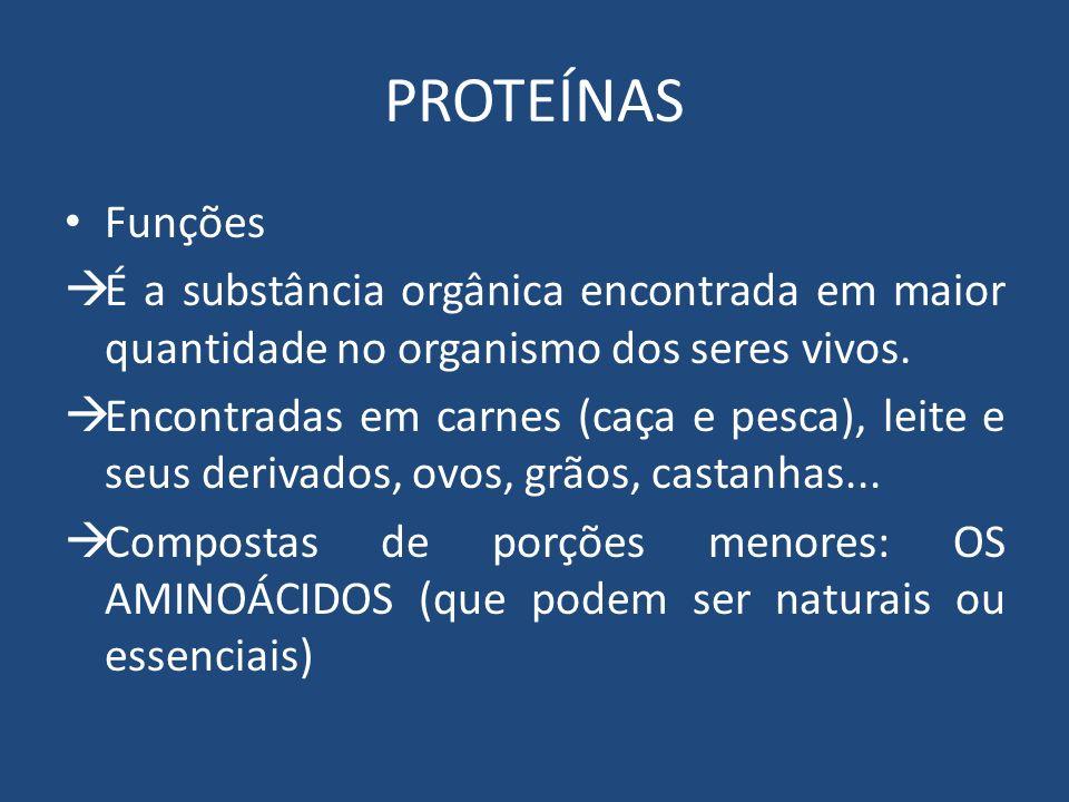 PROTEÍNAS Funções É a substância orgânica encontrada em maior quantidade no organismo dos seres vivos. Encontradas em carnes (caça e pesca), leite e s