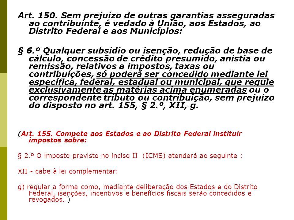 Art. 150. Sem prejuízo de outras garantias asseguradas ao contribuinte, é vedado à União, aos Estados, ao Distrito Federal e aos Municípios: § 6.º Qua