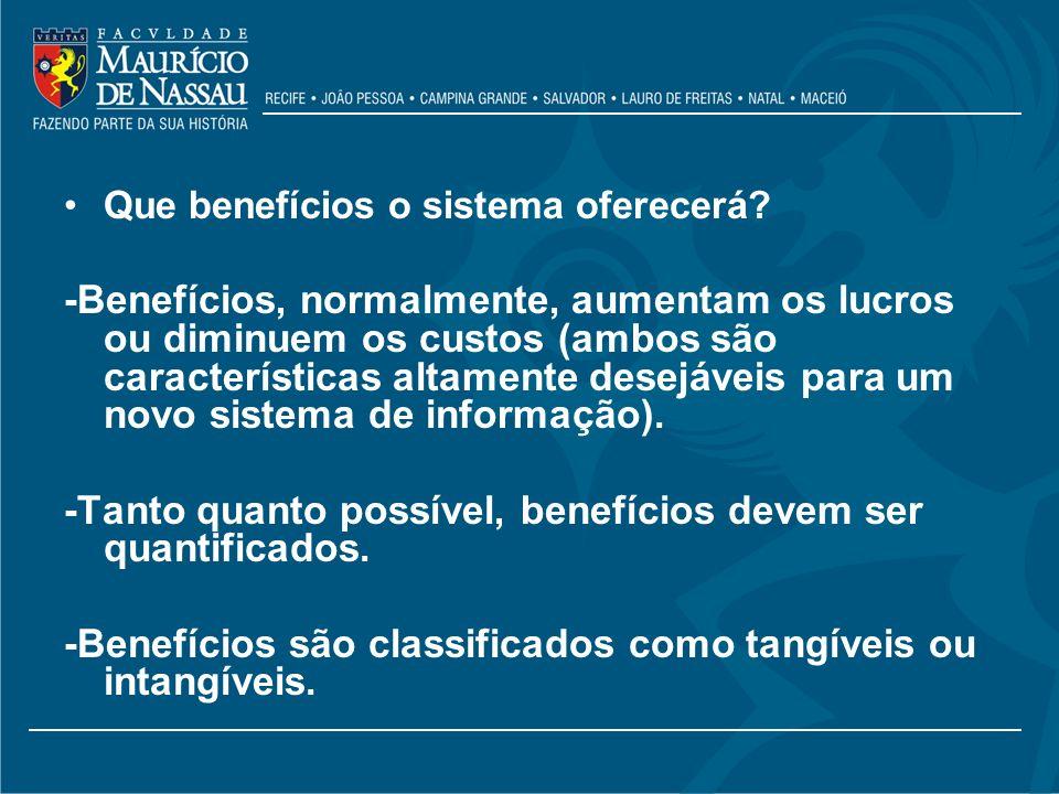 Que benefícios o sistema oferecerá? -Benefícios, normalmente, aumentam os lucros ou diminuem os custos (ambos são características altamente desejáveis