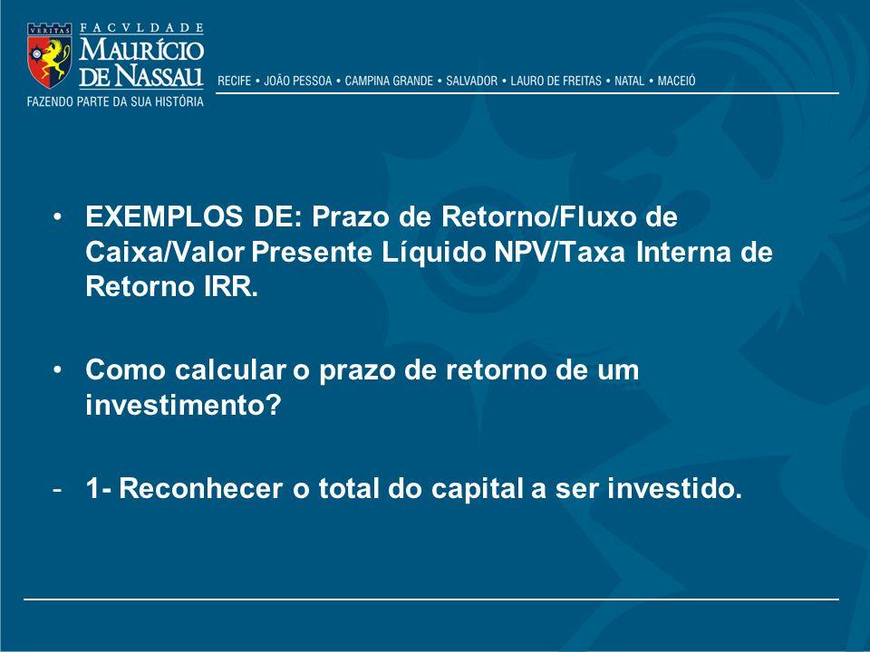EXEMPLOS DE: Prazo de Retorno/Fluxo de Caixa/Valor Presente Líquido NPV/Taxa Interna de Retorno IRR. Como calcular o prazo de retorno de um investimen