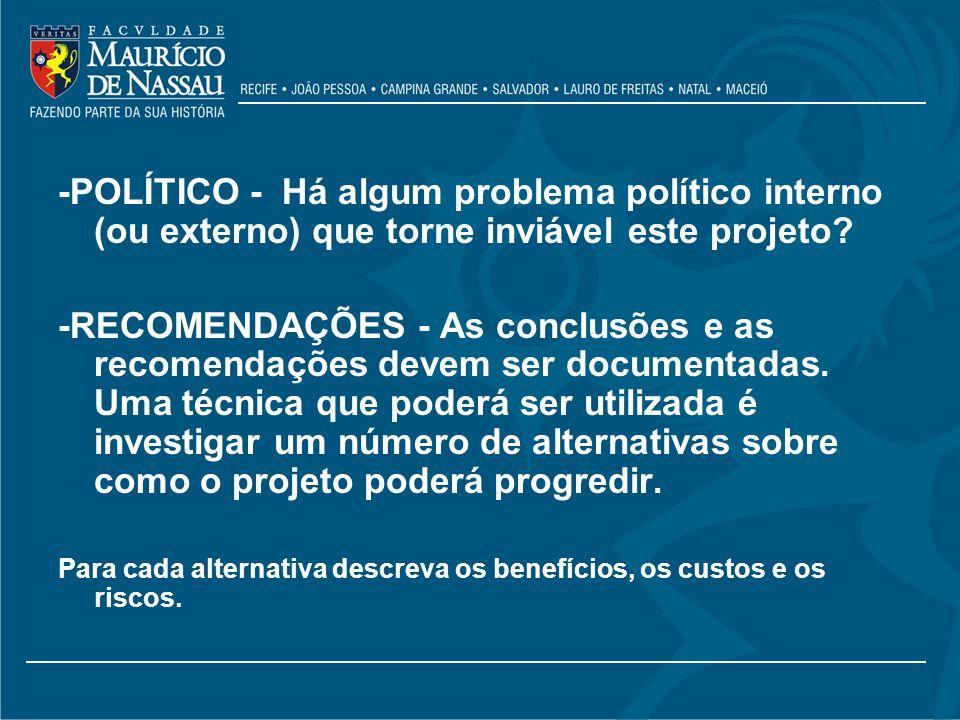 -POLÍTICO - Há algum problema político interno (ou externo) que torne inviável este projeto? -RECOMENDAÇÕES - As conclusões e as recomendações devem s