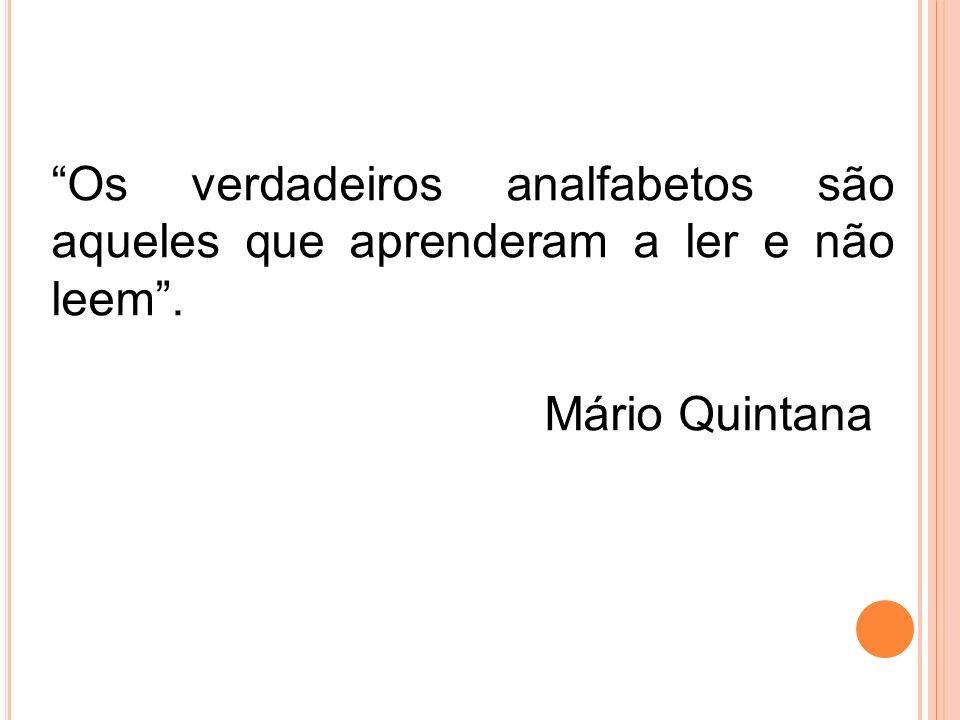 Os verdadeiros analfabetos são aqueles que aprenderam a ler e não leem. Mário Quintana