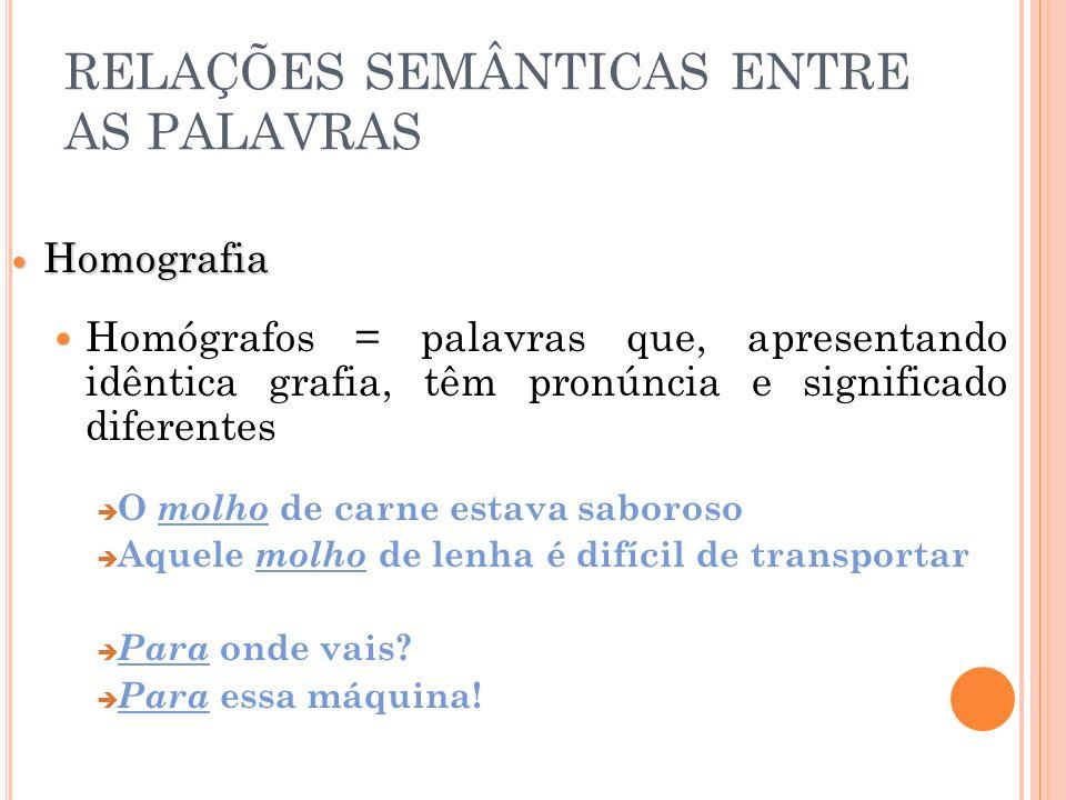 Homografia Homografia Homógrafos = palavras que, apresentando idêntica grafia, têm pronúncia e significado diferentes O molho de carne estava saboroso