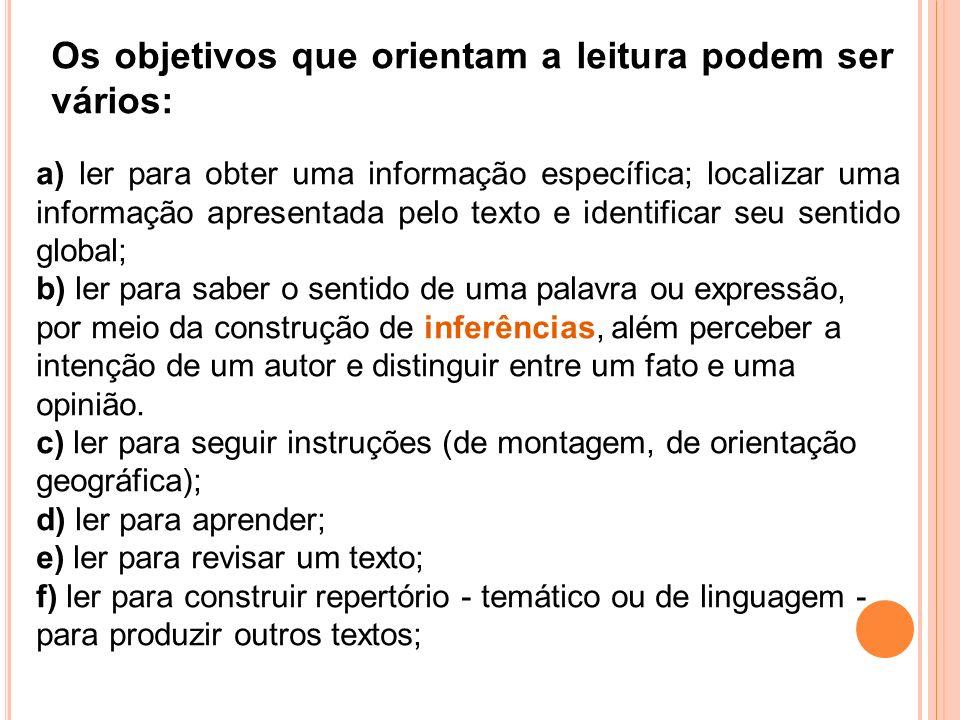 Os objetivos que orientam a leitura podem ser vários: a) ler para obter uma informação específica; localizar uma informação apresentada pelo texto e i