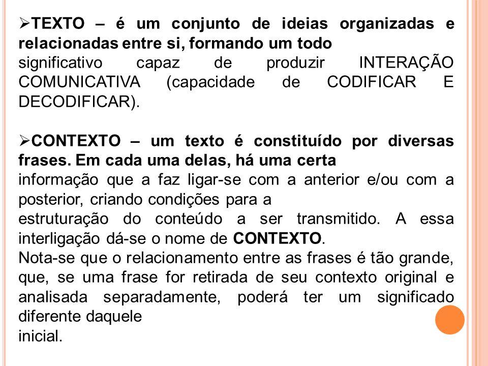 TEXTO – é um conjunto de ideias organizadas e relacionadas entre si, formando um todo significativo capaz de produzir INTERAÇÃO COMUNICATIVA (capacida