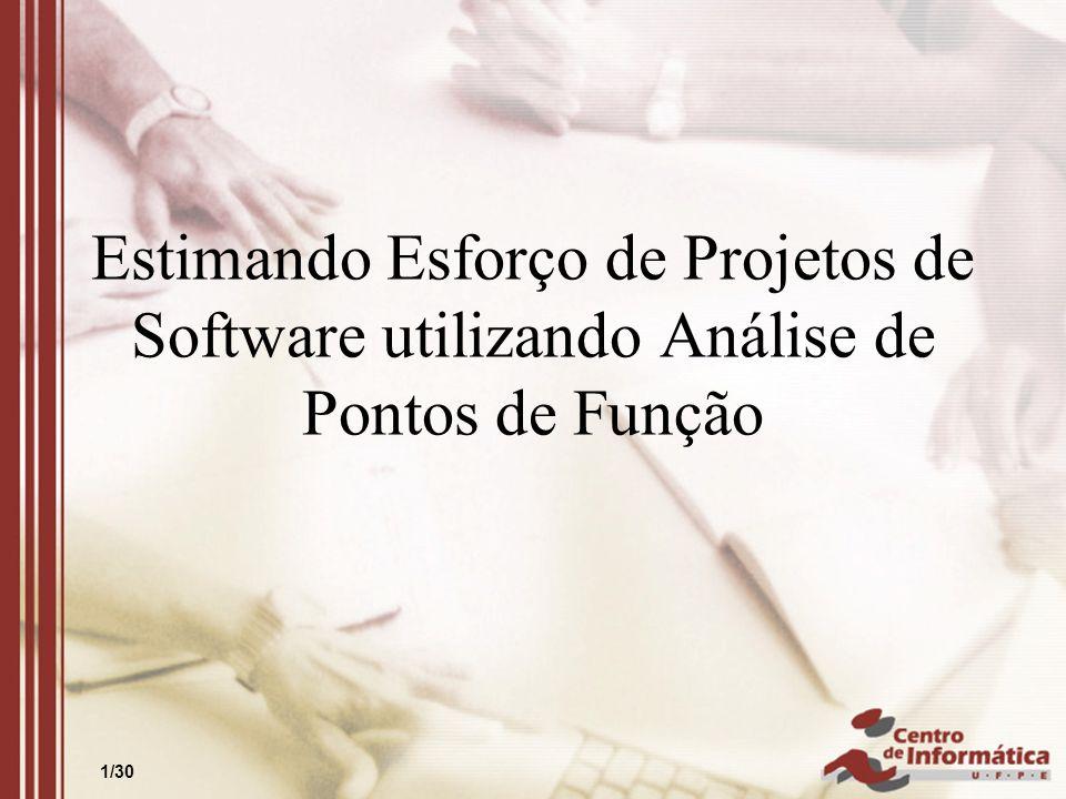 1/30 Estimando Esforço de Projetos de Software utilizando Análise de Pontos de Função