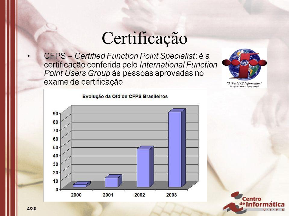4/30 Certificação CFPS – Certified Function Point Specialist: é a certificação conferida pelo International Function Point Users Group às pessoas apro