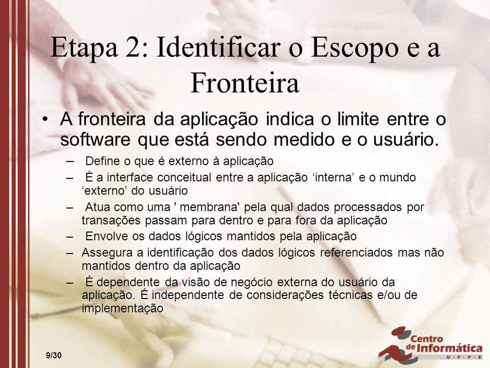 9/30 Etapa 2: Identificar o Escopo e a Fronteira A fronteira da aplicação indica o limite entre o software que está sendo medido e o usuário. – Define