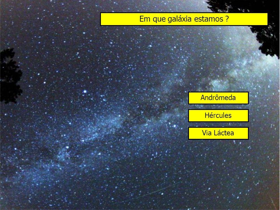 Em que galáxia estamos ? Andrômeda Hércules Via Láctea