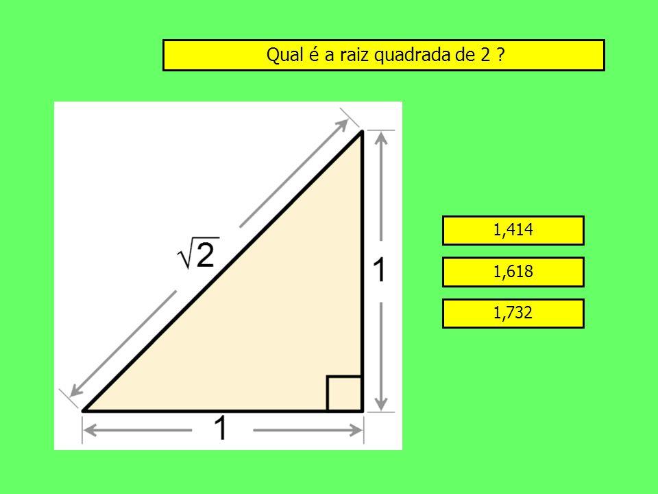 Qual é a raiz quadrada de 2 ? 1,414 1,618 1,732