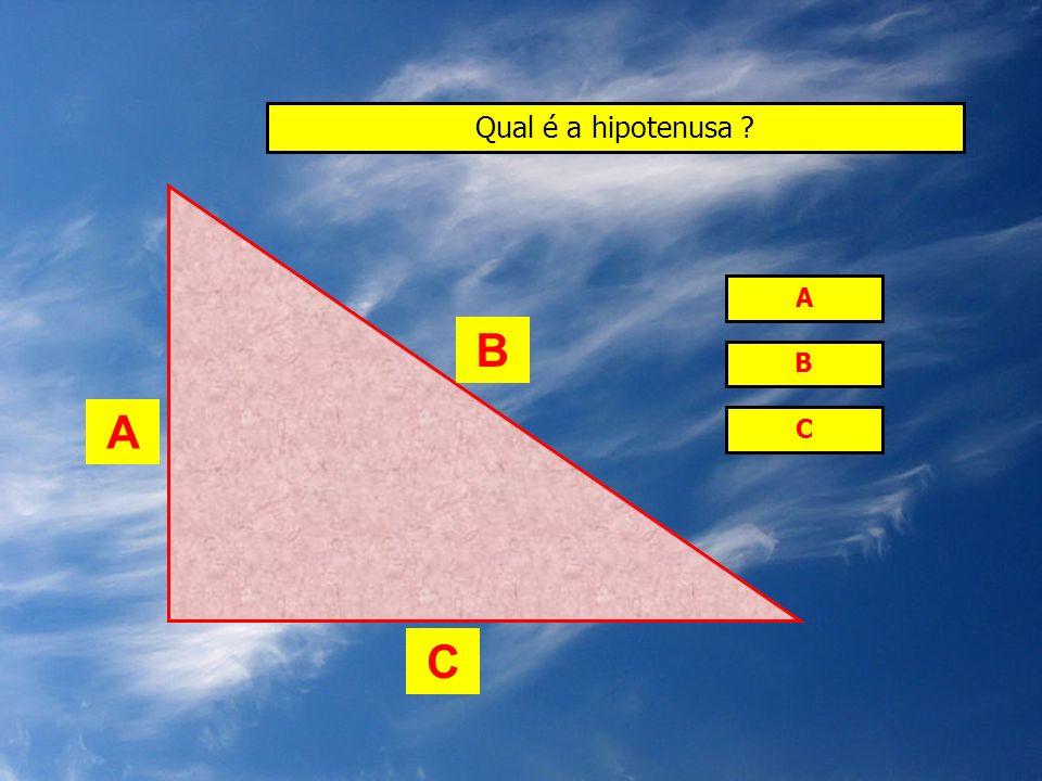Qual é a hipotenusa ? A B C A C B