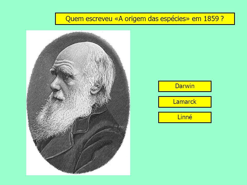 Quem escreveu «A origem das espécies» em 1859 ? Darwin Lamarck Linné