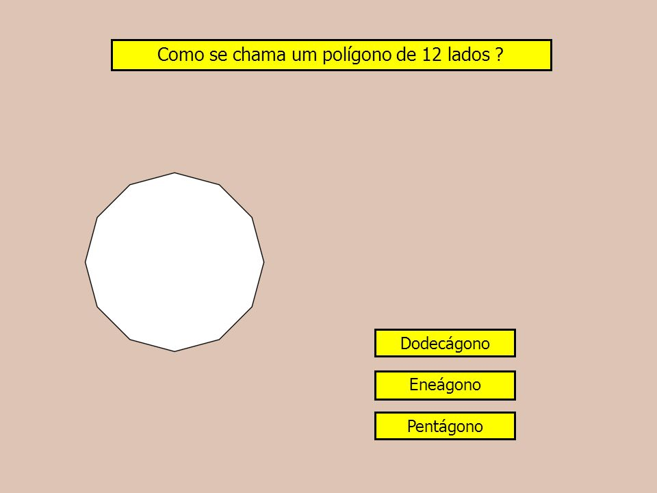Como se chama um polígono de 12 lados ? Dodecágono Eneágono Pentágono