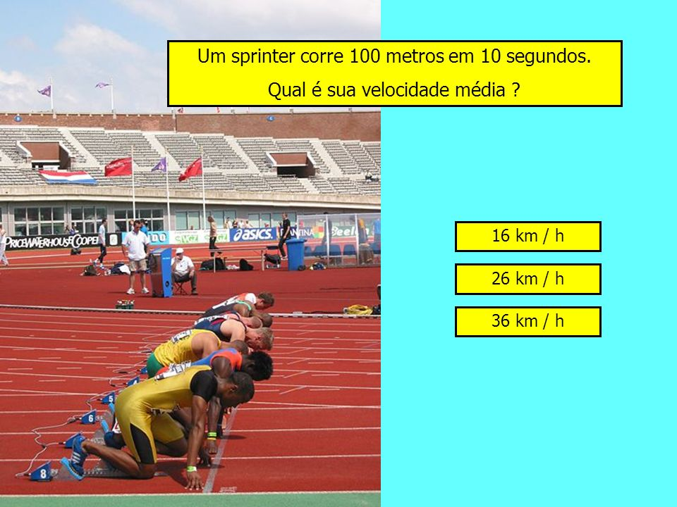 Um sprinter corre 100 metros em 10 segundos.Qual é sua velocidade média .