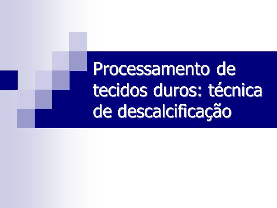 Técnica de descalcificação Pontos importantes Pontos importantes 1) Ação dos descalcificadores sobre os componentes do tecido.