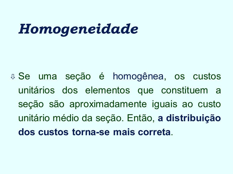 Homogeneidade ò Se uma seção é homogênea, os custos unitários dos elementos que constituem a seção são aproximadamente iguais ao custo unitário médio