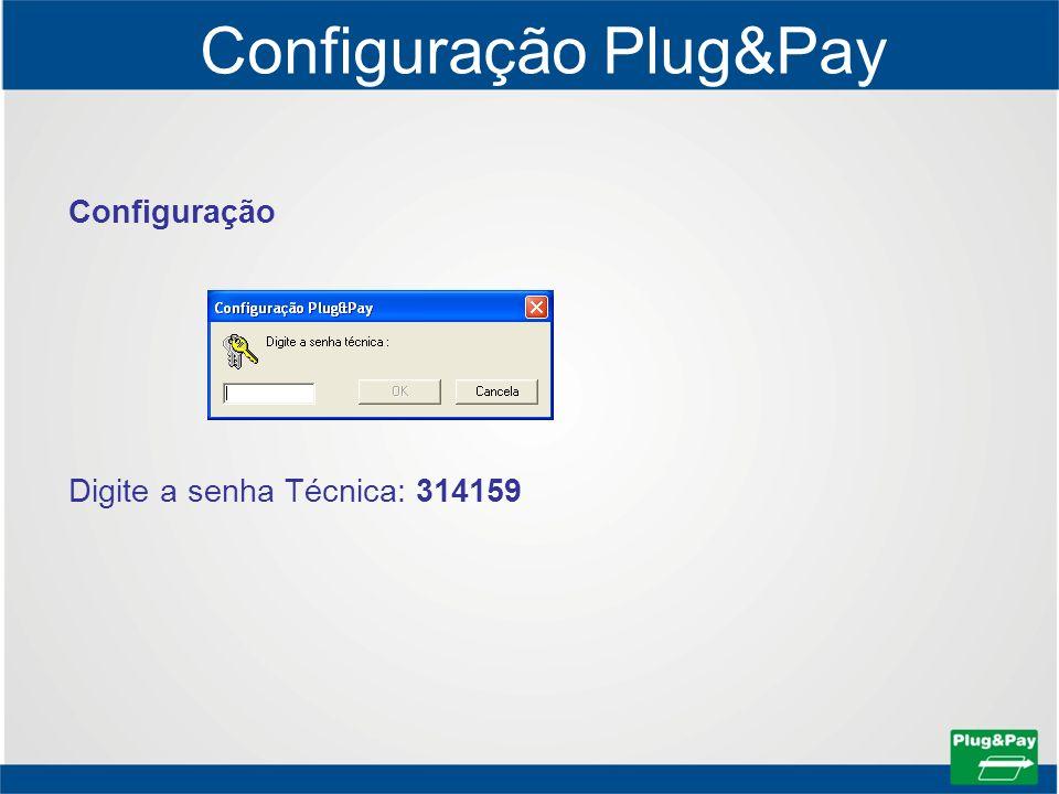 Configuração Plug&Pay Configuração Digite a senha Técnica: 314159