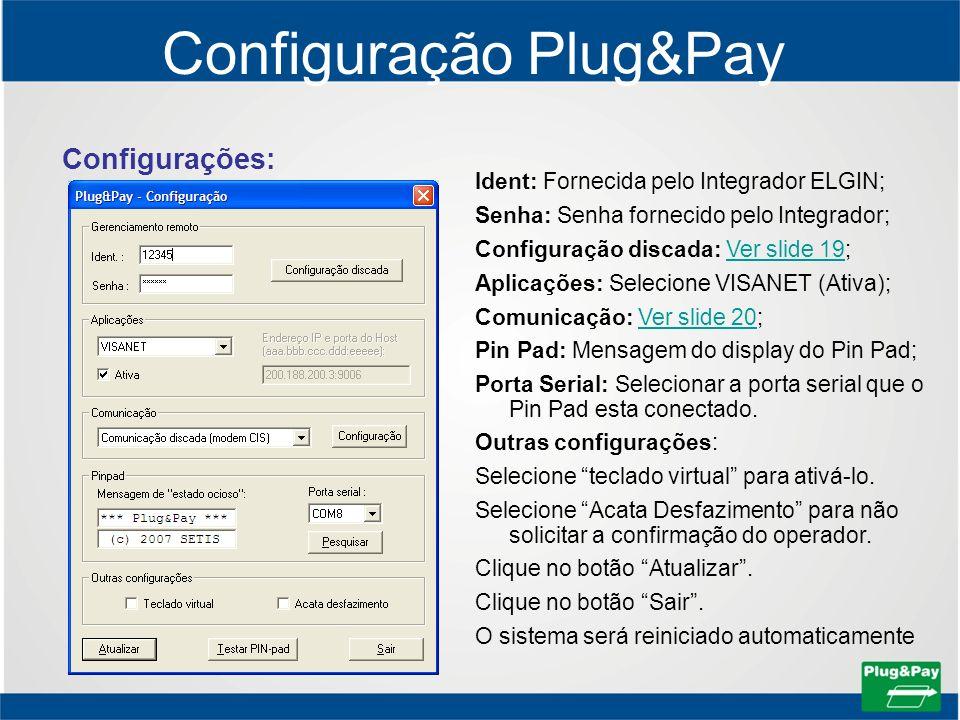 Configurações: Configuração Plug&Pay Ident: Fornecida pelo Integrador ELGIN; Senha: Senha fornecido pelo Integrador; Configuração discada: Ver slide 1