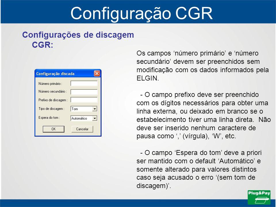 Configuração CGR Configurações de discagem CGR: Os campos número primário e número secundário devem ser preenchidos sem modificação com os dados infor