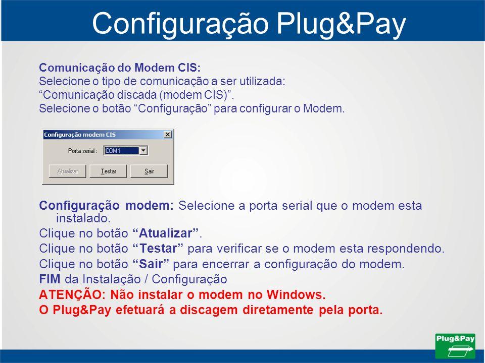 Configuração Plug&Pay Comunicação do Modem CIS: Selecione o tipo de comunicação a ser utilizada: Comunicação discada (modem CIS). Selecione o botão Co