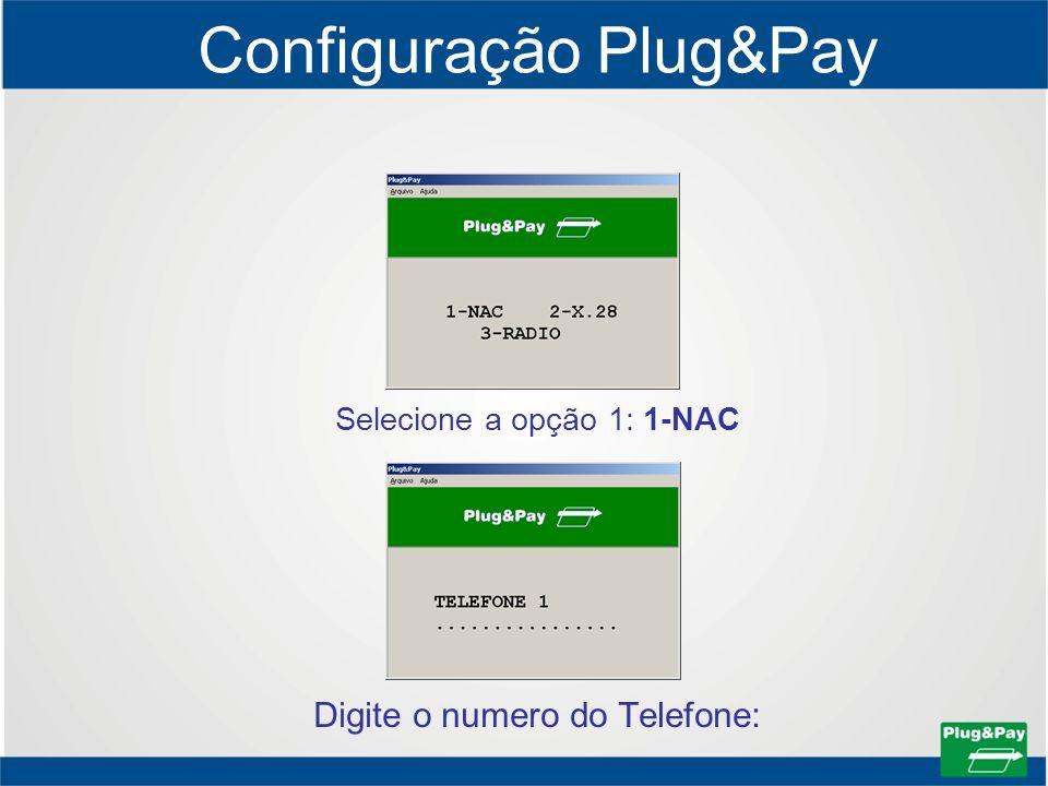 Configuração Plug&Pay Selecione a opção 1: 1-NAC Digite o numero do Telefone: