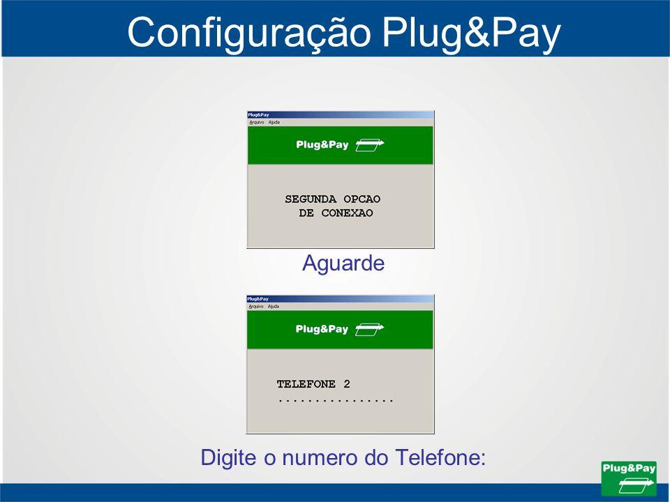 Configuração Plug&Pay Aguarde Digite o numero do Telefone: